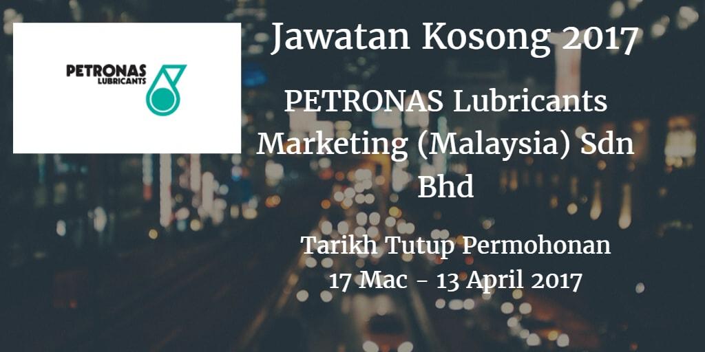 Jawatan Kosong PETRONAS Lubricants Marketing (Malaysia) Sdn Bhd 17 Mac - 13 April 2017