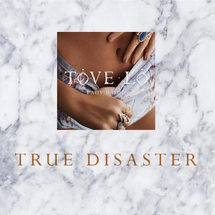 True Disaster – Tove Lo