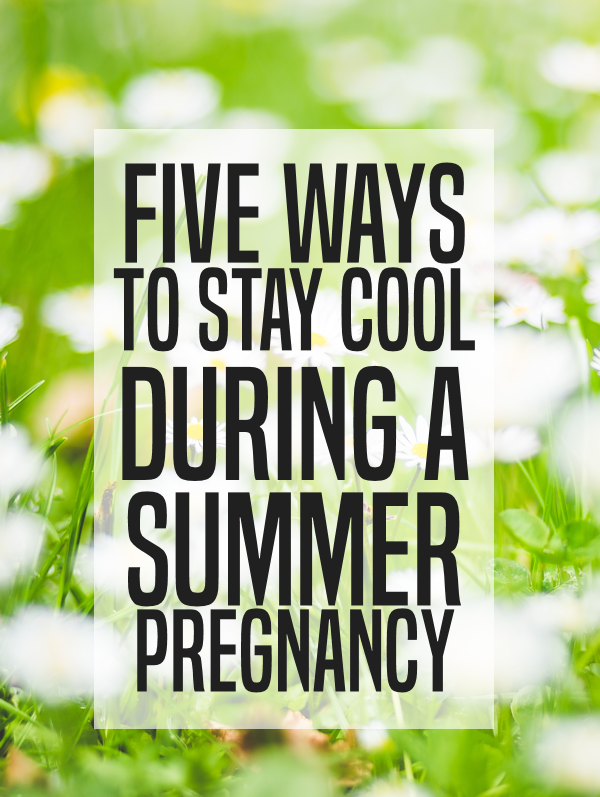five ways to stay cool during a summer pregnancy