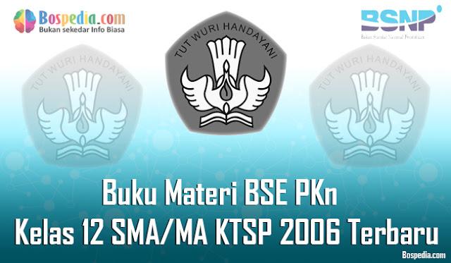 Buku Materi BSE PKn Kelas 12 SMA/MA KTSP 2006 Terbaru