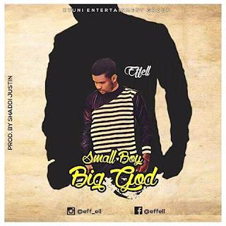 Download: Eff-Ell - Small Boy Big God (Audio + Video)