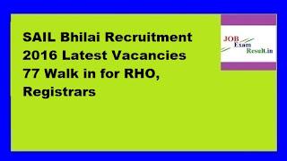 SAIL Bhilai Recruitment 2016 Latest Vacancies 77 Walk in for RHO, Registrars