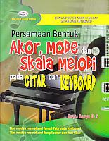 Judul Buku : Persamaan Bentuk Akor, Mode dan Skala Melodi pada Gitar dan Keyboard