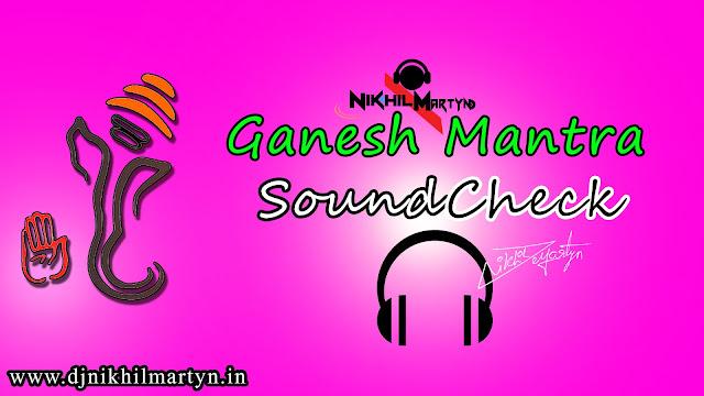ganesh mantra soundcheck dj nikhil martyn,soundcheck 2018,ganesh dj songs telugu,telugu folk songs,dj nikhil martyn,tapori mixes