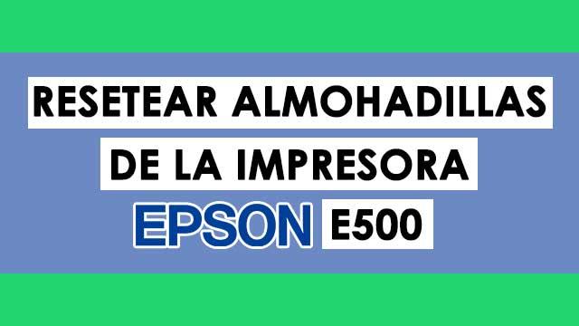 Reset almohadillas de la impresora Epson E500