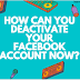 How can you deactivate your Facebook account now?