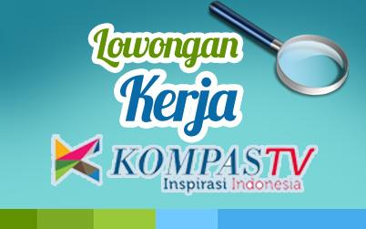 KARIR/LOWONGAN KERJA KOMPAS TV 2018