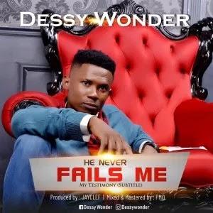 Music: Dessy Wonder – He Never Fails Me ( Prod By JayClef )