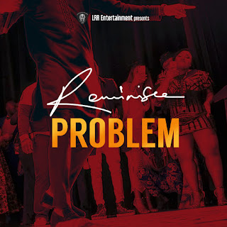Reminisce – Problem [New Song] - www.mp3made.com.ng