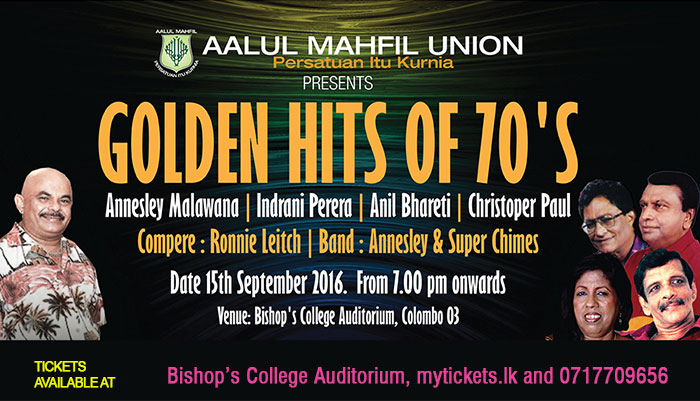 Annesley Malawana, Indrani Perera, Anil Bhareti, Christoper Paul,  Compare: Ronnie Leitch Band: Annesley & Super Chimes Date: 15th September 2016, from 7.00 pm onwards Venue: Bishop's College Auditorium, Colombo 03  Tickets Acailable at Bishop's College Auditorium, mytickets.lk and 0717709656 Aalul Mahfil Union presents