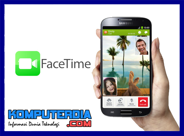Aplikasi Facetime untuk Smartphone Android (Facetime For Android)
