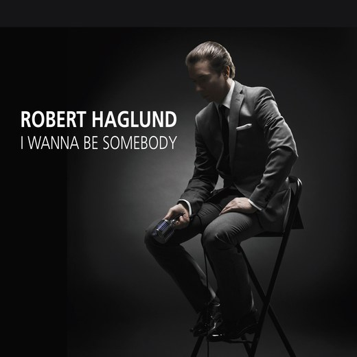 ROBERT HAGLUND - I Wanna Be Somebody (2016) full