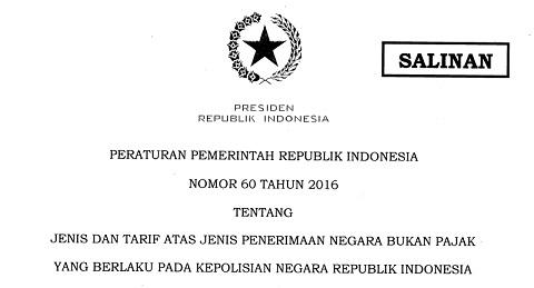 PP Nomor 60 Tahun 2016 Tentang Jenis dan Tarif Atas Jenis PNBP Yang Berlaku Pada Polri