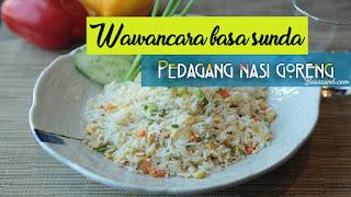 Contoh Wawancara Bahasa Sunda Dengan Pedagang Nasi Goreng Singkat!