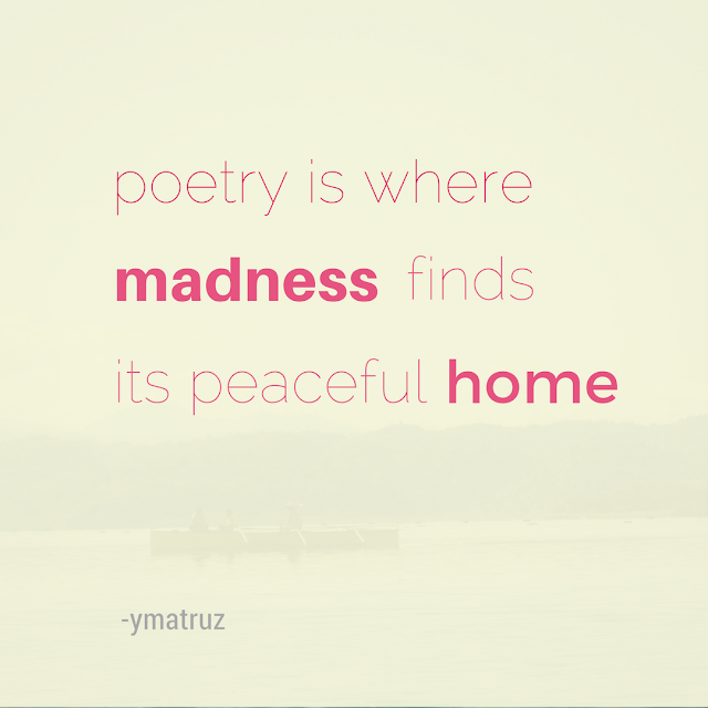 Poetry is where madness finds its peaceful home quote