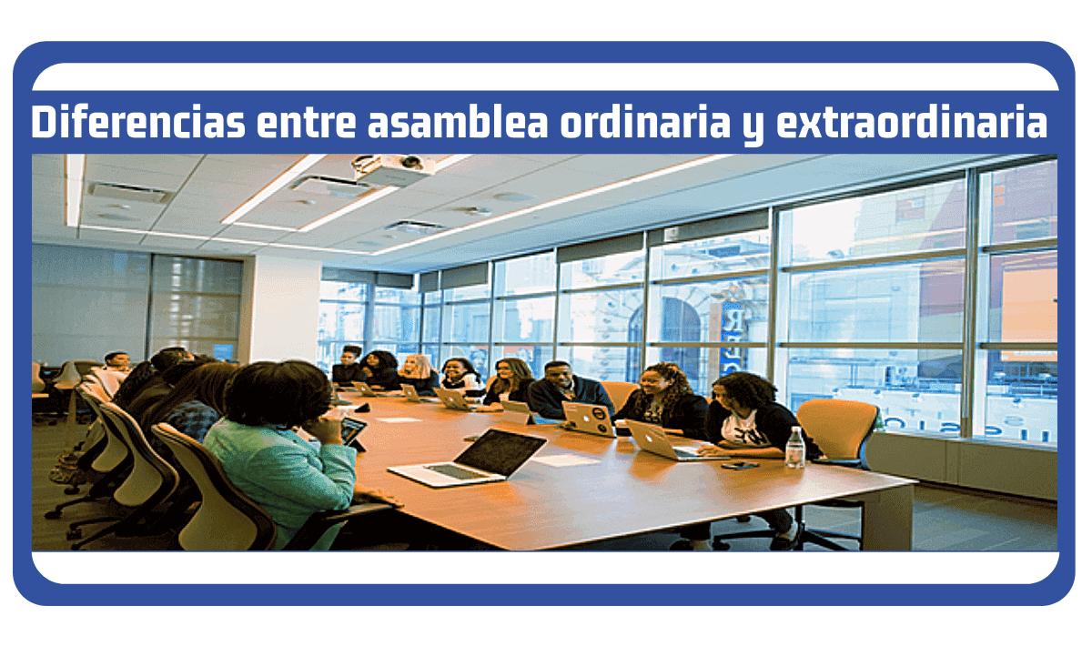 diferencias entre asamblea ordinaria y extraordinaria