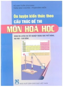 Ôn luyện kiến thức theo cấu trúc đề thi - Môn hóa học - Vũ Anh Tuấn