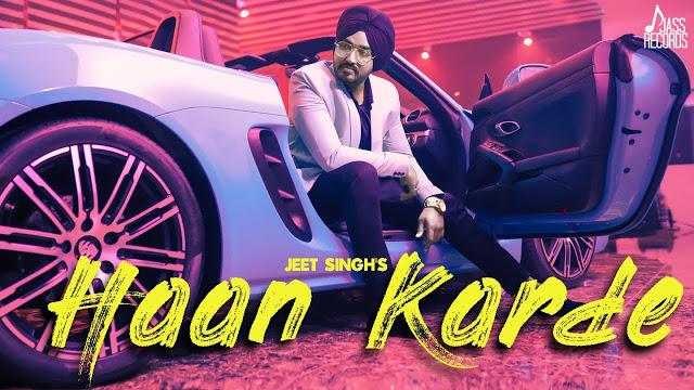 Haan Karde Song Lyrics, Jeet Singh