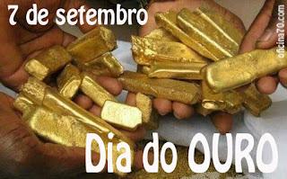7 de Setembro, Dia do Ouro