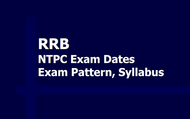 RRB NTPC Exam Dates, Exam Pattern, Syllabus for 1st Stage CBT
