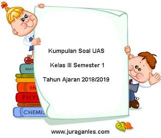 Kumpulan Download Soal UAS SD Kelas 3 Semester 1 Terbaru Tahun 2018/2019