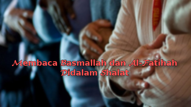 Membaca Basmamallah dan Alfatihah Didalam Shalat