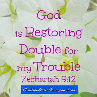 God is restoring double for my trouble. (Adapted Zechariah 9:12)