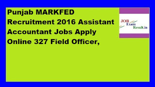 Punjab MARKFED Recruitment 2016 Assistant Accountant Jobs Apply Online 327 Field Officer,