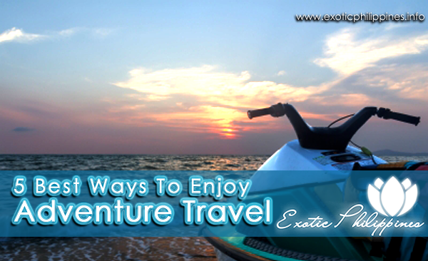 5 Best Ways To Enjoy Adventure Travel