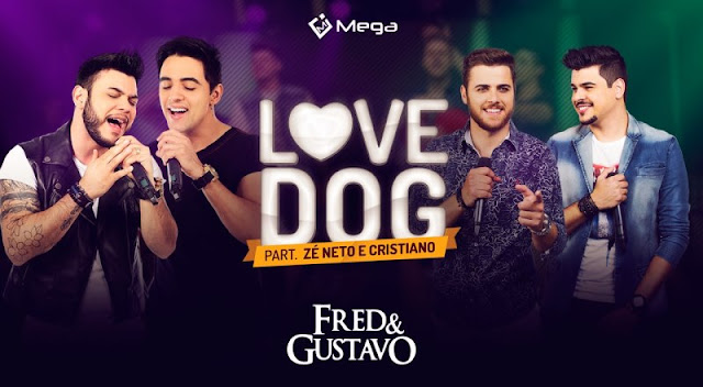 Fred e Gustavo - Love Dog  Part. Zé Neto e Cristiano
