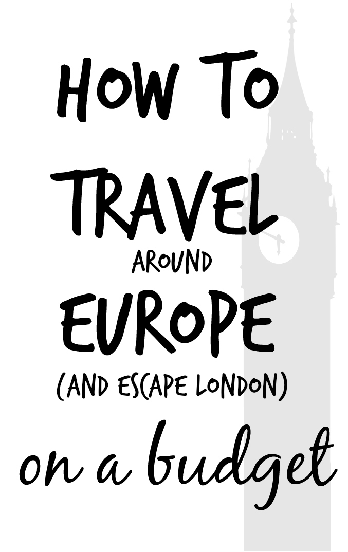 How to travel cheaply OUT of London (aka shoehorn more adventures into a London budget)