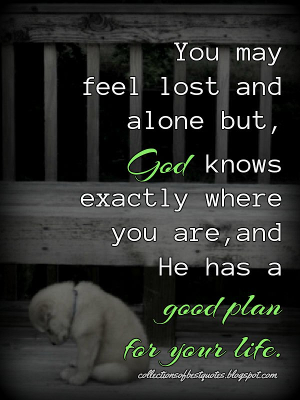 Collections Of Best Quotes You May Feel Lost And Alone But God