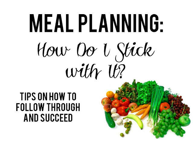 Meal Planning: How Do I Stick with It?--simple tips on how to follow through with meal planning