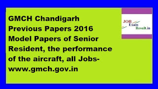 GMCH Chandigarh Previous Papers 2016 Model Papers of Senior Resident, the performance of the aircraft, all Jobs-www.gmch.gov.in