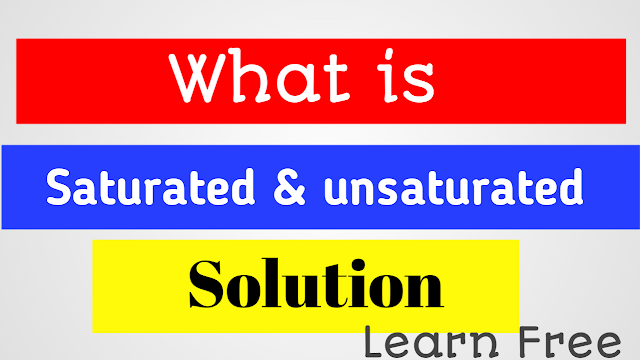 What is Saturated and unsaturated solution