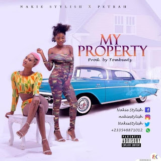 Nakie Stylish – My Property ft Petrah (Prod by Tombeatz)