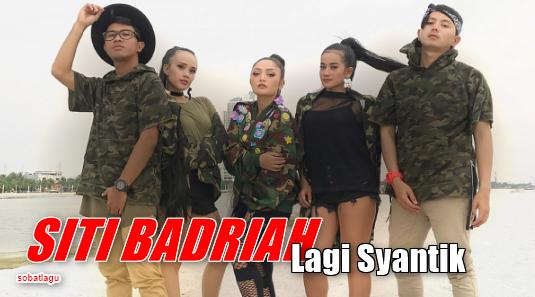 Download Lagu Siti Badriah - Lagi Syantik Mp3,Siti Badriah, Dangdut, Dangdut Remix, 2018,Dangdut Terbaru