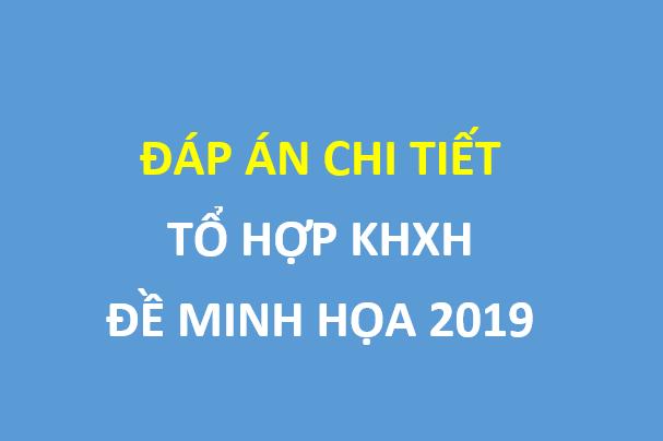 Đáp án chi tiết đề minh họa 2019 - tổ hợp KHXH