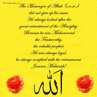 The Messenger of Allah (s.a.w.) did not give up his cause. He always looked after the great entrustment of the Almighty. Because he was Muhammad the Trustworthy, the reliable prophet. He was always loyal, he always complied with the entrustment. Jumma Mubarak!