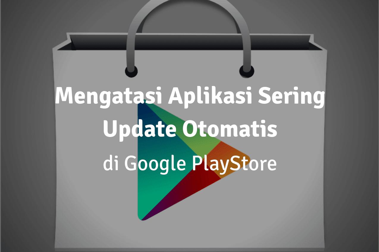 Cara Agar Aplikasi Play Store Tidak Update Otomatis Saat Terhubung WiFi & Data