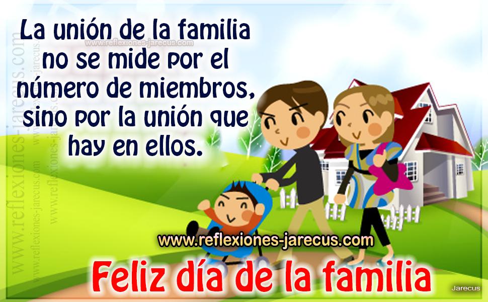 La unión de la familia no se mide por el número de miembros, sino por  la unió que hay en ellos Feliz día de la familia