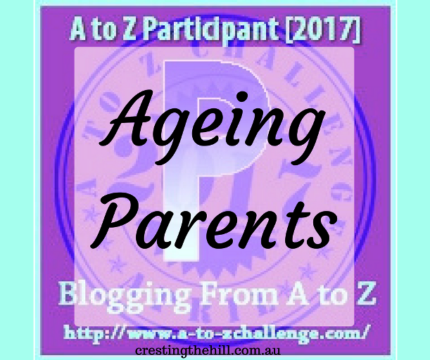 The A-Z Challenge ~ Why Midlife's Fabulous ~ Ageing Parents