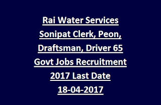 Rai Water Services Sonipat Clerk, Peon, Draftsman, Driver 65 Govt Jobs Recruitment 2017 Last Date 18-04-2017
