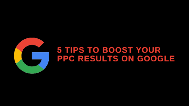 5 tips to boost your PPC results on Google