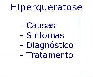 Hiperqueratose causas sintomas diagnóstico tratamento prevenção riscos complicações