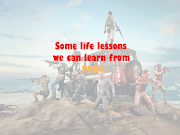 Life lessons from PUBG