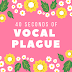 40 SECONDS OF VOCAL PLAGUE