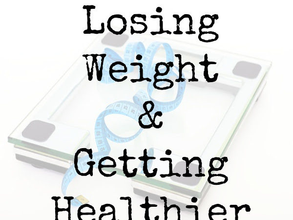 Losing Weight & Getting Healthier