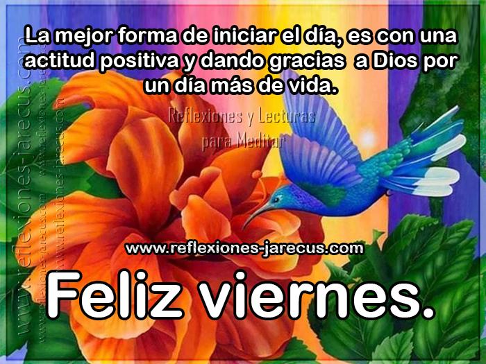 La mejor forma de iniciar el día, es con una actitud positiva y dando gracias a Dios por un día más de vida. Feliz viernes