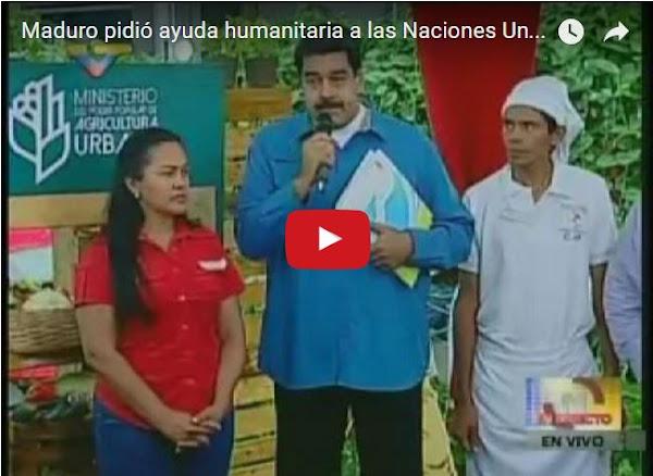 Maduro pide ayuda de rodillas a las Naciones Unidas POR FIN